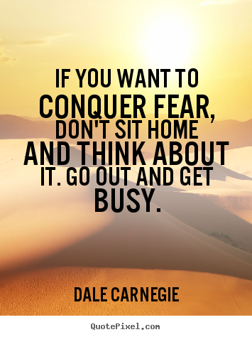How to design picture quotes about motivational - If you want to conquer fear, don't sit home..