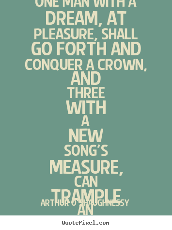 Quote about motivational - One man with a dream, at pleasure, shall go forth and conquer a crown,..