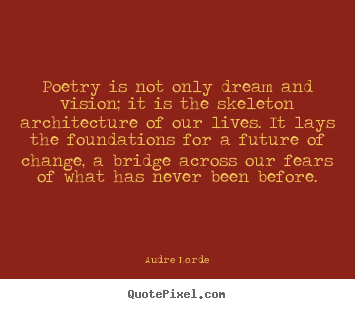 Quotes about motivational - Poetry is not only dream and vision; it is the skeleton..