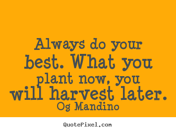 Make picture quotes about motivational - Always do your best. what you plant now, you will harvest later.