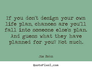 Jim Rohn picture quotes - If you don't design your own life plan, chances are you'll.. - Motivational quotes