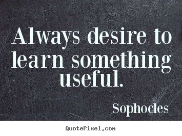 Create graphic picture quotes about motivational - Always desire to learn something useful.