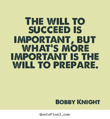 Motivational quotes - The will to succeed is important, but what's more important is the..