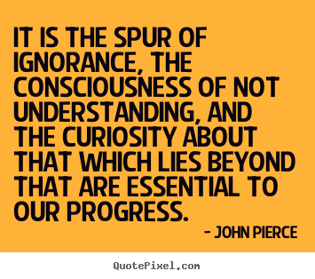 Motivational quote - It is the spur of ignorance, the consciousness of not understanding, and..