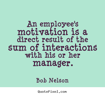 Quotes about motivational - An employee's motivation is a direct ...