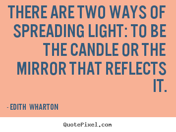 Quotes about motivational - There are two ways of spreading light: to be..