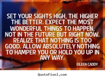 Quotes about motivational - Set your sights high, the higher the better...