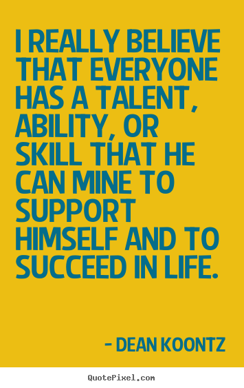 Quotes about motivational - I really believe that everyone has a talent, ability,..
