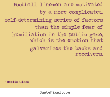 Make custom picture quote about motivational - Football linemen are motivated by a more complicated,..