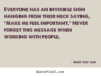 Mary Kay Ash picture quotes - Everyone has an invisible sign hanging from their neck saying,.. - Motivational quotes