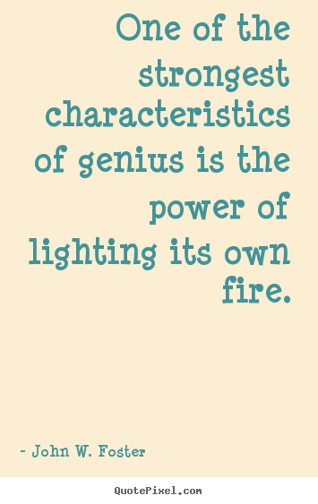 John W. Foster picture quotes - One of the strongest characteristics of genius is the power of lighting.. - Motivational quotes