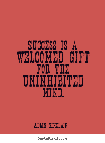 Diy picture quotes about motivational - Success is a welcomed gift for the uninhibited mind.