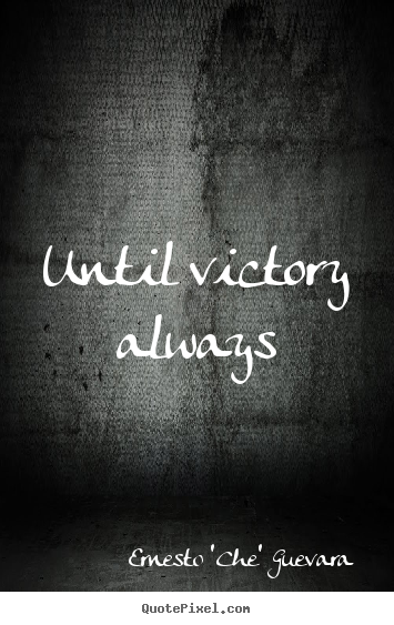 Motivational quotes - Until victory always