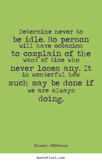 Motivational quotes - Determine never to be idle. no person will have occasion..