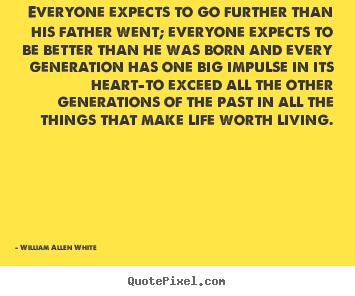 Quotes about motivational - Everyone expects to go further than his father went; everyone..