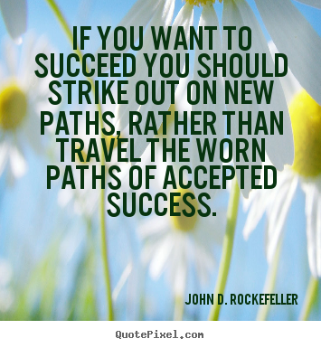 Motivational quotes - If you want to succeed you should strike out on new..