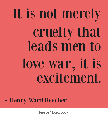 Henry Ward Beecher picture quotes - It is not merely cruelty that leads men to love.. - Motivational quotes