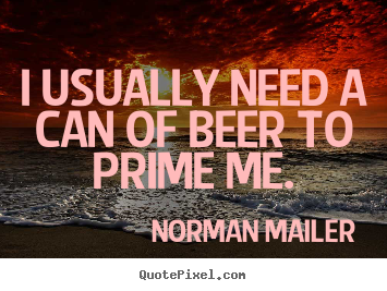 Quote about motivational - I usually need a can of beer to prime me.