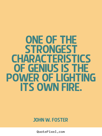 Create picture quotes about motivational - One of the strongest characteristics of genius is the power of lighting..