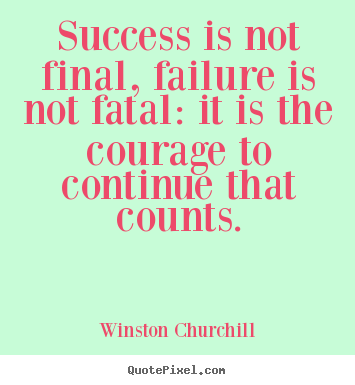 Quotes about motivational - Success is not final, failure is not fatal: it is the courage..