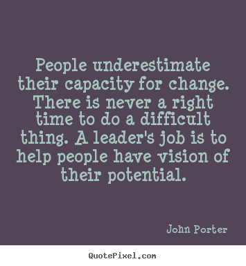 John Porter picture quotes - People underestimate their capacity for change... - Motivational sayings
