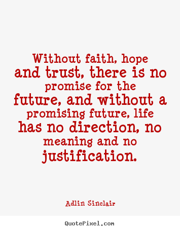 Without faith, hope and trust, there is no.. Adlin Sinclair greatest motivational quote