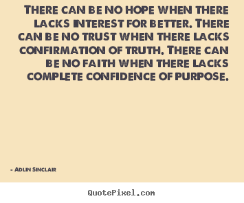 Adlin Sinclair poster quote - There can be no hope when there lacks interest for better... - Motivational quotes