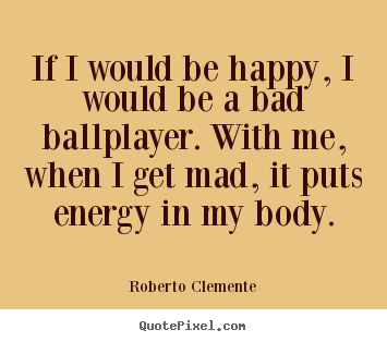 Quotes about motivational - If i would be happy, i would be a bad ballplayer...