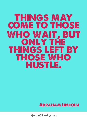 Create picture quotes about motivational - Things may come to those who wait, but only..