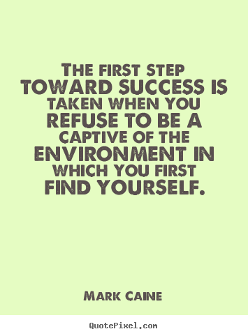Customize picture quote about motivational - The first step toward success is taken when you refuse..
