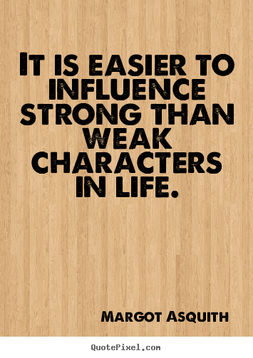Margot Asquith picture quote - It is easier to influence strong than weak characters in.. - Motivational quotes