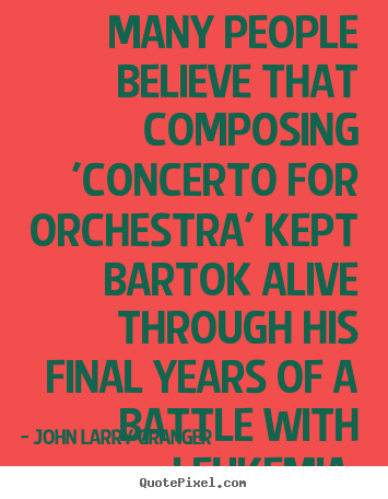 Quotes about motivational - Many people believe that composing 'concerto for orchestra'..