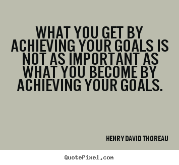 Achieving Goals Quotes Alluring Design Custom Picture Quotes About Motivational  What You Get.
