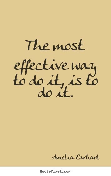 Quotes about motivational - The most effective way to do it, is to do it.
