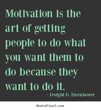 Quotes about motivational - Motivation is the art of getting people to do what..