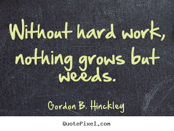 Make custom picture quotes about motivational - Without hard work, nothing grows but weeds.