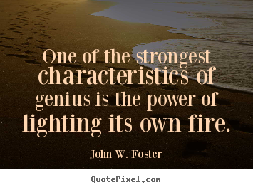 Make picture quotes about motivational - One of the strongest characteristics of genius is the power..