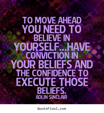 Adlin Sinclair picture quotes - To move ahead you need to believe in yourself...have.. - Motivational quotes