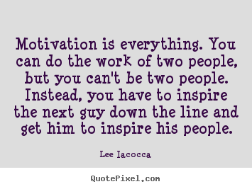 Make custom poster quotes about motivational - Motivation is everything. you can do the work of two people, but you can't..