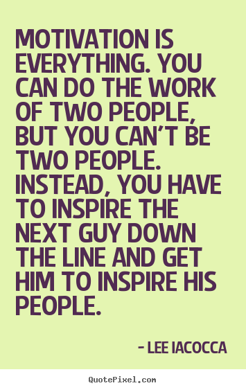 quote about motivational motivation is everything you can do the