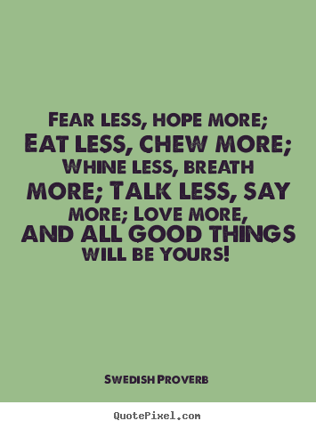 Create image quotes about motivational - Fear less, hope more; eat less, chew more; whine less, breath..