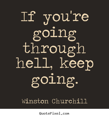 quotes about motivational if you 39 re going through hell