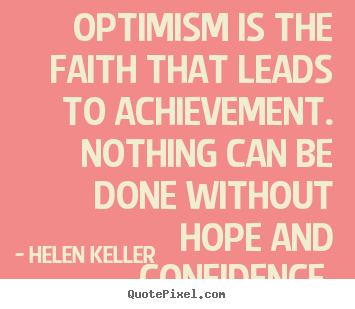 Motivational quote - Optimism is the faith that leads to achievement...