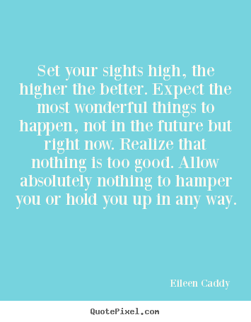 Customize picture quotes about motivational - Set your sights high, the higher the better. expect the most..