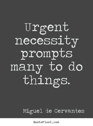 Quote about motivational - Urgent necessity prompts many to do things.