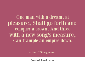 Make personalized picture quotes about motivational - One man with a dream, at pleasure, shall go..