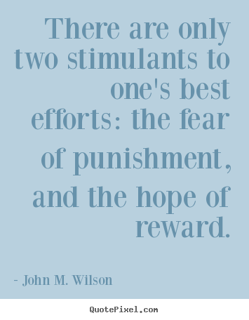 Quote about motivational - There are only two stimulants to one's best efforts:..