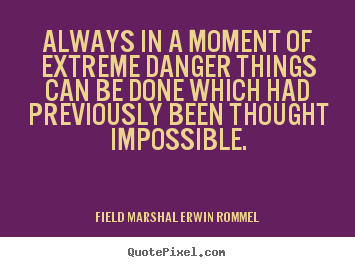 How to design picture quotes about motivational - Always in a moment of extreme danger things..