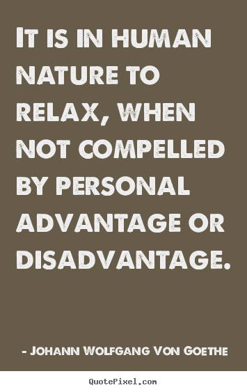 Motivational quotes - It is in human nature to relax, when not compelled..