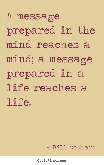 Motivational quotes - A message prepared in the mind reaches a mind; a message prepared..